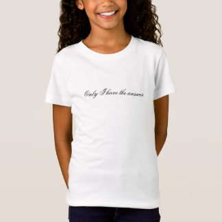 Only I Have the Answer text T-Shirt