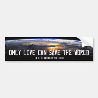 Only love can save the world bumper sticker