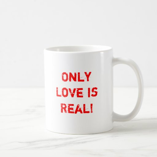 Only Love is Real! Mug