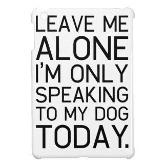 Only my dog understands. iPad mini cover