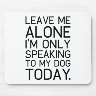 Only my dog understands. mouse pad