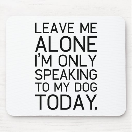 Only my dog understands. mousepads