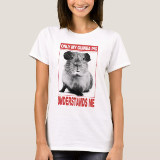 only my guinea pig understand me T-Shirt