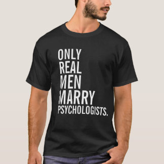Only Real Men Marry Psychologists T-Shirt