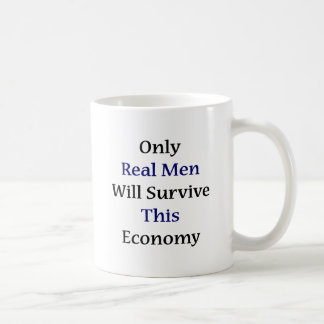 Only Real Men Will Survive This Economy Coffee Mugs