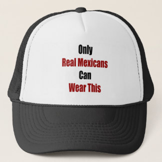 Only Real Mexicans Can Wear This Trucker Hat