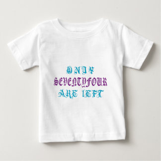 Only Seventy Four Are Left Baby T-Shirt