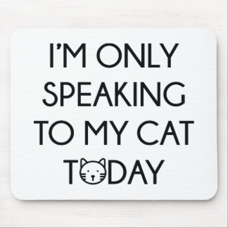 Only Speaking To My Cat Mouse Pad