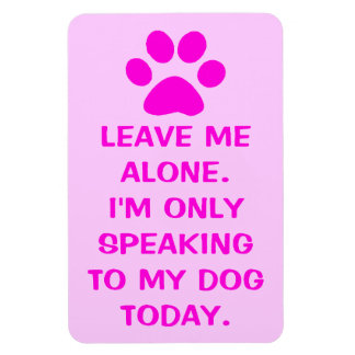 Only Speaking To My Dog Today Paw Print Magnet