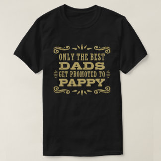 Only The Best Dads Get Promoted To Pappy T-Shirt