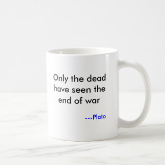Only the dead have seen the end of war, ---Plato Basic White Mug