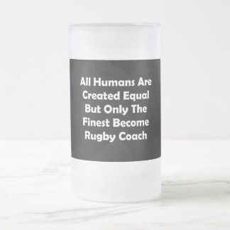 Only The Finest Become Rugby Coach Frosted Glass Beer Mug