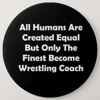 Only The Finest Become Wrestling Coach 6 Cm Round Badge