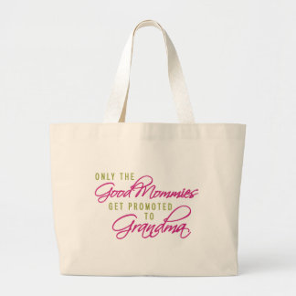 Only the Good Mommies Get Promoted to Grandma Large Tote Bag