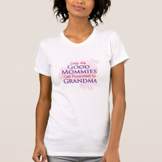 Only the Good Mommies Get Promoted to Grandma T-shirts