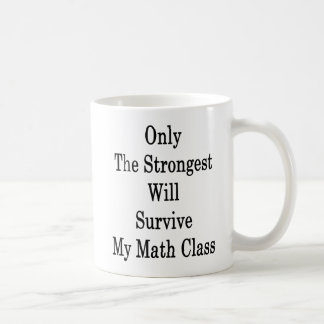 Only The Strongest Will Survive My Math Class Coffee Mug