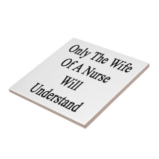 Only The Wife Of A Nurse Will Understand Small Square Tile