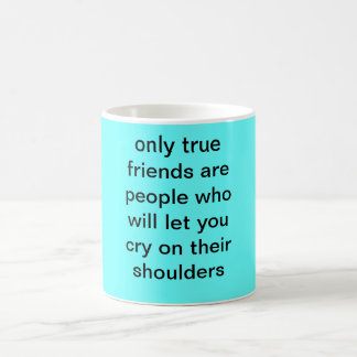 only true friends are people who will let you c... mug