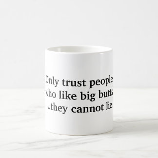 Only trust people who like big butts coffee mug