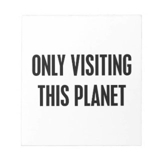 Only Visiting This Planet Notepad