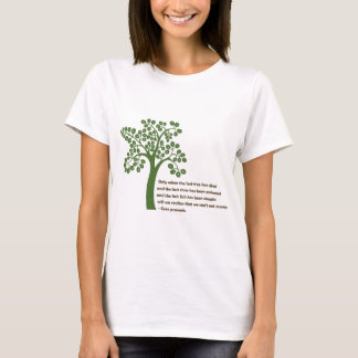 Only When The Last Tree T-Shirt