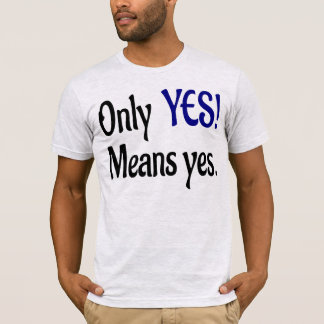 Only Yes! Means yes. Mens Shirt