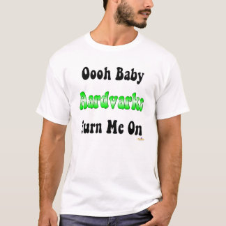 Oooh Baby Aardvarks Turn Me On T-Shirt