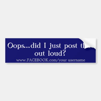 Oops...did I just post that outloud?, www.FACEB... Car Bumper Sticker