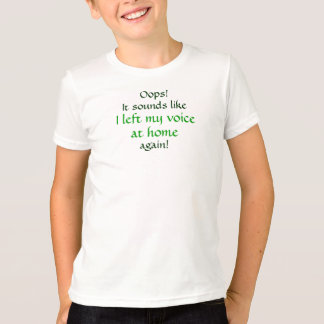 Oops Left my Voice at Home T-Shirt