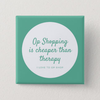 Op Shopping IS Cheaper Than Therapy 15 Cm Square Badge