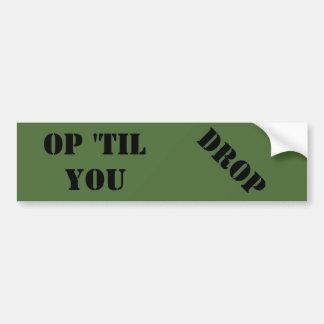 Op til you drop military bumper sticker