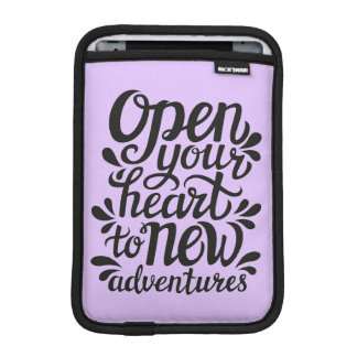 Open Your Heart To New Adventures iPad Mini Sleeve