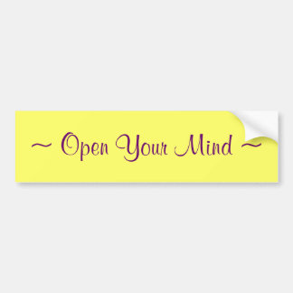 ~ Open Your Mind ~ Bumper Sticker