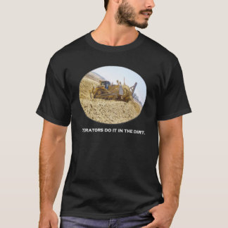 Operators do it in the dirt.  D8 Dozer dark shirts