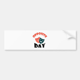 Opposite Day - Appreciation Day Bumper Sticker