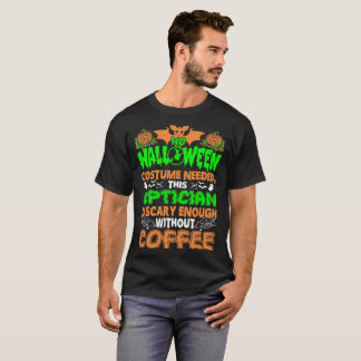 Optician Scary Enough Without Coffee Halloween T-Shirt