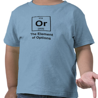 Or, The Element of Options Tees