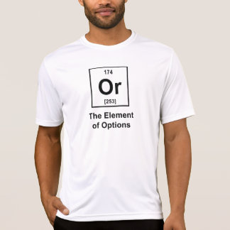 Or, The Element of Options T-shirts