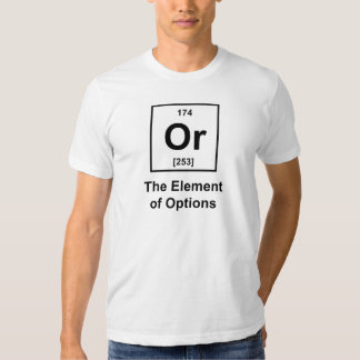 Or, The Element of Options Tshirts