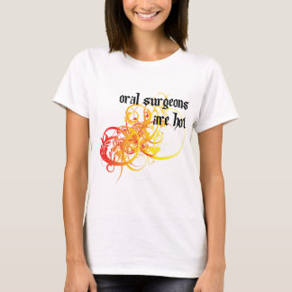 Oral Surgeons Are Hot T-Shirt