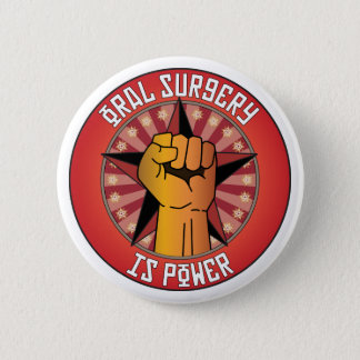 Oral Surgery Is Power 6 Cm Round Badge