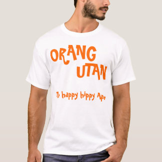 ORANG , UTAN, The happy hippy Ape T-Shirt