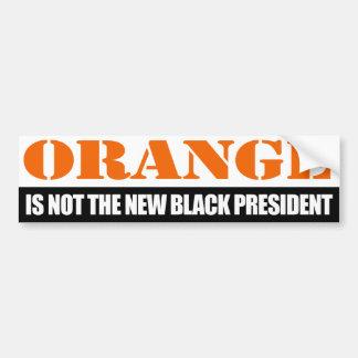Orange is not the new Black President - - Bumper Sticker