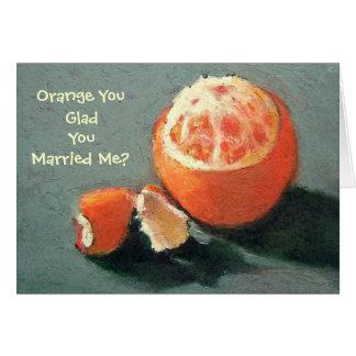ORANGE YOU GLAD.....ANNIVERSARY CARD