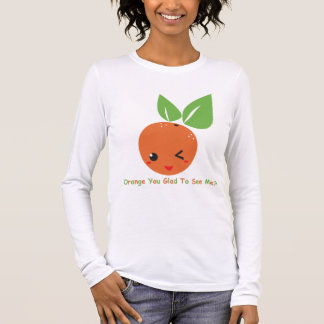 """Orange You Glad"" Long Sleeve Long Sleeve T-Shirt"