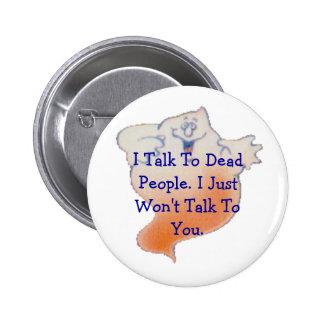OrangeGhost1, I Talk To Dead People. I Just Won... 6 Cm Round Badge