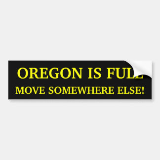 Oregon Is Full Move Somewhere Else! Bumper Sticker