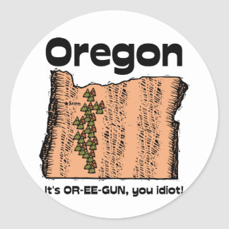 Oregon OR State Motto ~ It's OR-EE-GUN, you idiot! Stickers