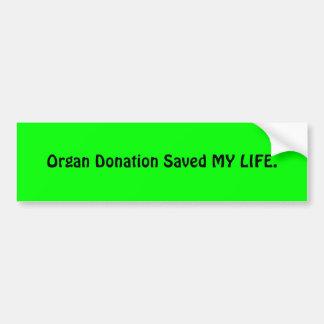 Organ Donation Saved MY LIFE. Car Bumper Sticker
