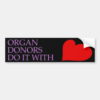 Organ Donors Do It With Heart Bumpersticker Bumper Sticker